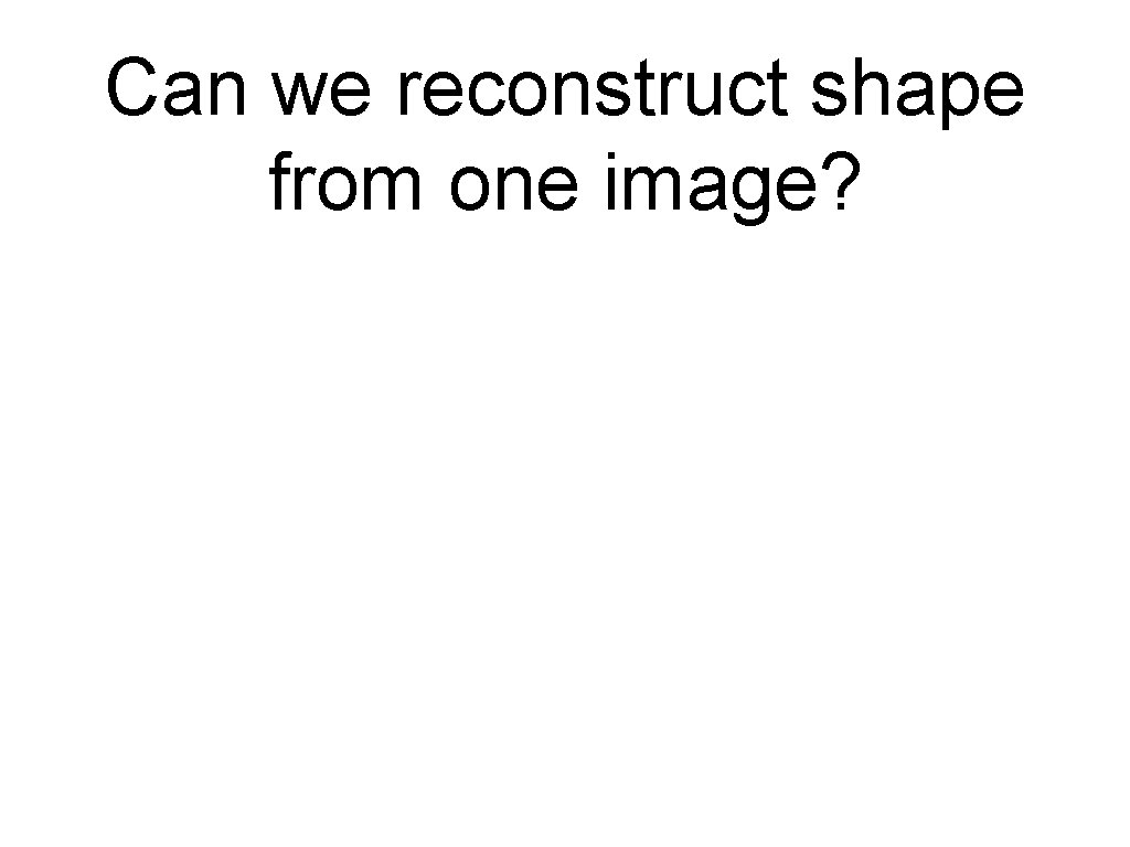 Can we reconstruct shape from one image?