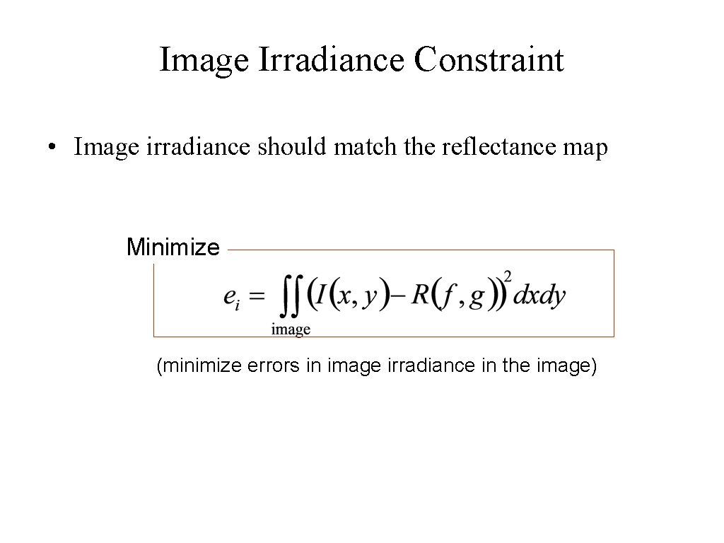 Image Irradiance Constraint • Image irradiance should match the reflectance map Minimize (minimize errors