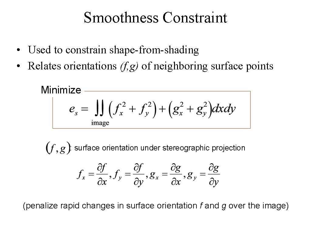 Smoothness Constraint • Used to constrain shape-from-shading • Relates orientations (f, g) of neighboring