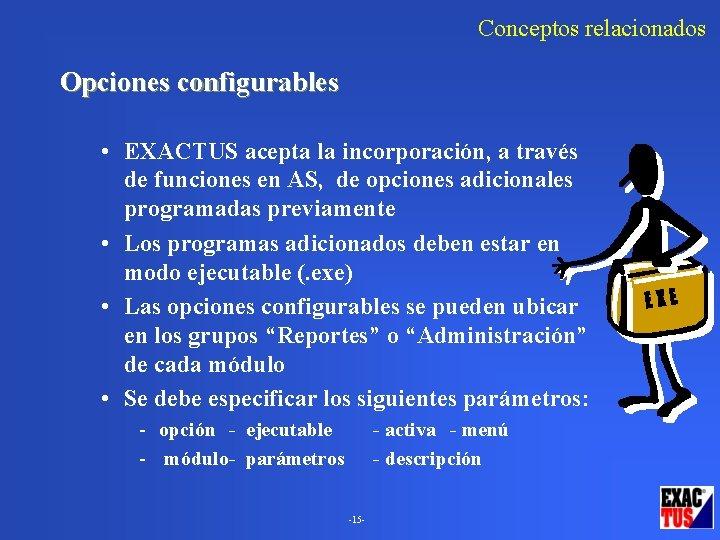 Conceptos relacionados Opciones configurables • EXACTUS acepta la incorporación, a través de funciones en