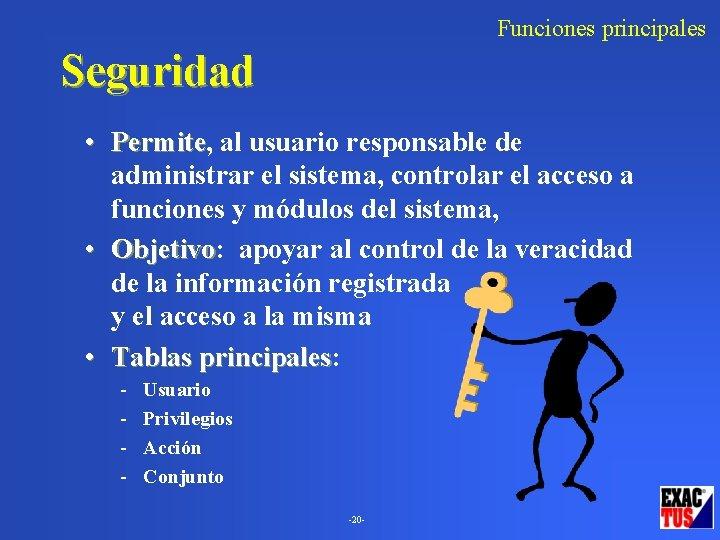 Funciones principales Seguridad • Permite, Permite al usuario responsable de administrar el sistema, controlar