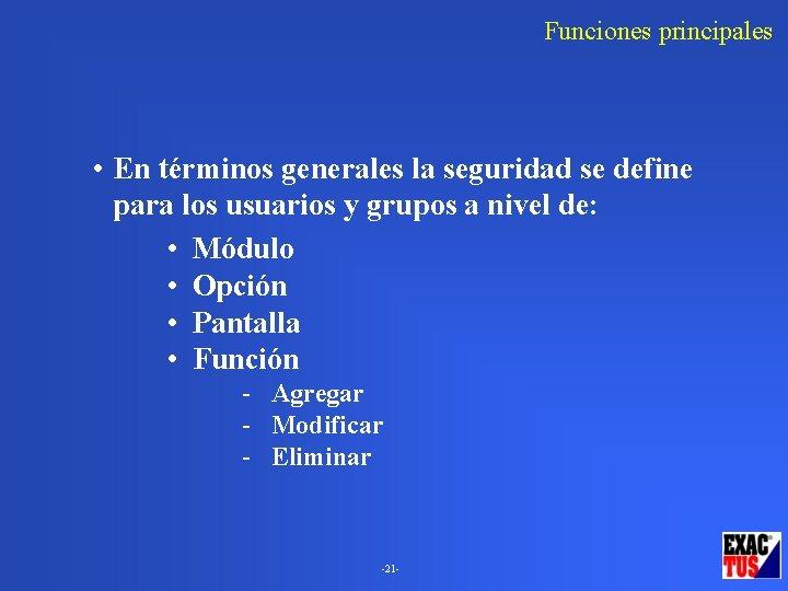 Funciones principales • En términos generales la seguridad se define para los usuarios y