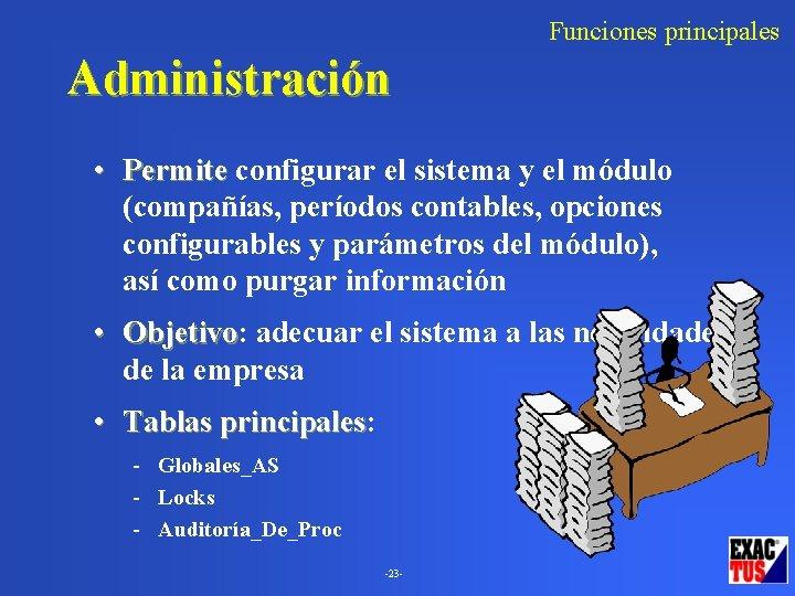 Funciones principales Administración • Permite configurar el sistema y el módulo (compañías, períodos contables,