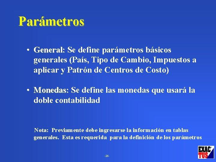 Parámetros • General: Se define parámetros básicos generales (País, Tipo de Cambio, Impuestos a