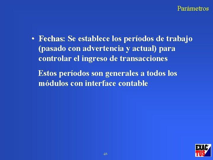 Parámetros • Fechas: Se establece los períodos de trabajo (pasado con advertencia y actual)