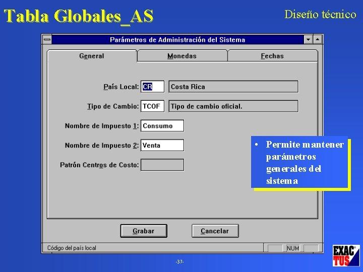Tabla Globales_AS Diseño técnico • Permite mantener parámetros generales del sistema 37