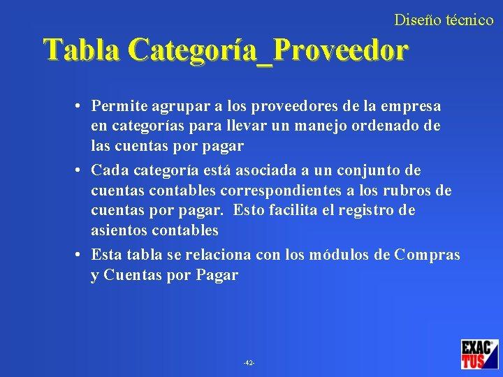 Diseño técnico Tabla Categoría_Proveedor • Permite agrupar a los proveedores de la empresa en