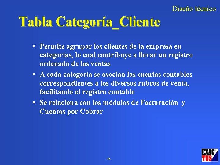 Diseño técnico Tabla Categoría_Cliente • Permite agrupar los clientes de la empresa en categorías,