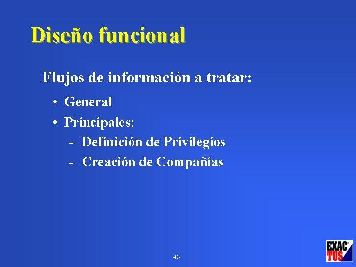 Diseño funcional Flujos de información a tratar: • General • Principales: Definición de Privilegios