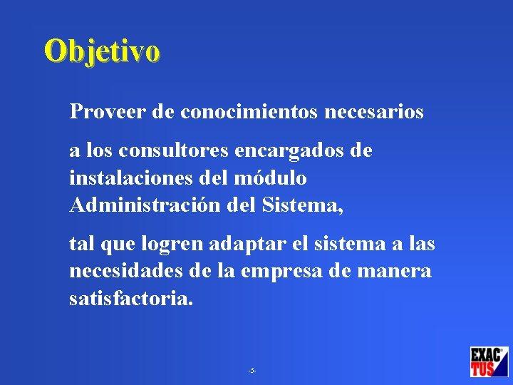 Objetivo Proveer de conocimientos necesarios a los consultores encargados de instalaciones del módulo Administración