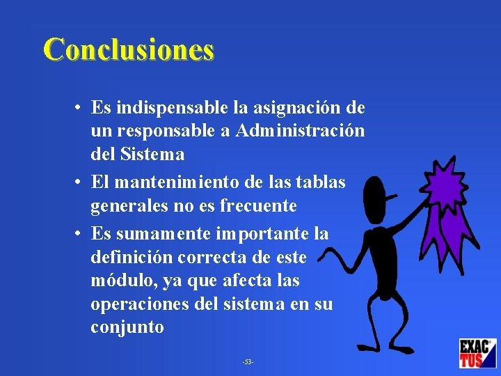 Conclusiones • Es indispensable la asignación de un responsable a Administración del Sistema •