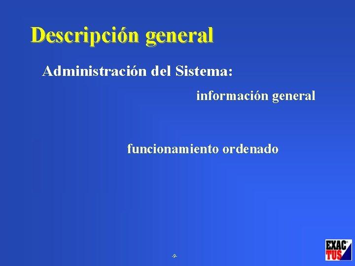 Descripción general Administración del Sistema: • módulo que almacena información general compartida por el