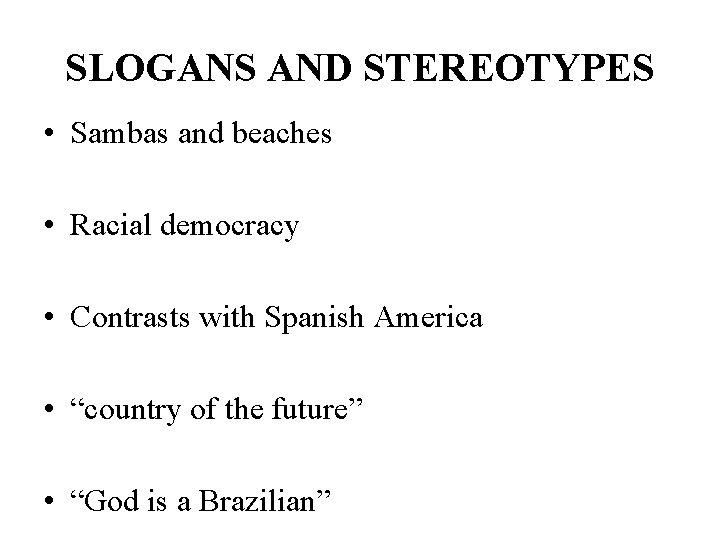 SLOGANS AND STEREOTYPES • Sambas and beaches • Racial democracy • Contrasts with Spanish