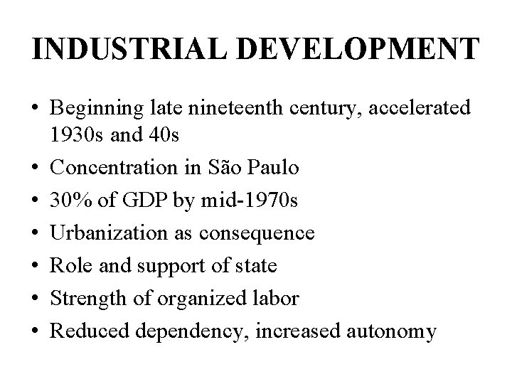 INDUSTRIAL DEVELOPMENT • Beginning late nineteenth century, accelerated 1930 s and 40 s •