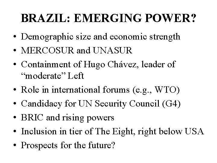 BRAZIL: EMERGING POWER? • Demographic size and economic strength • MERCOSUR and UNASUR •
