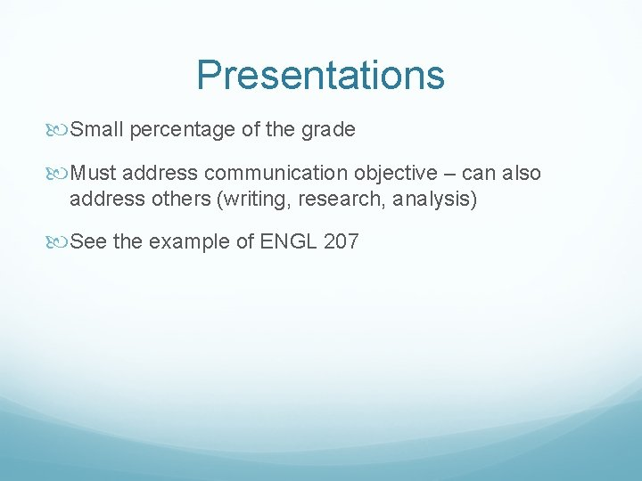 Presentations Small percentage of the grade Must address communication objective – can also address