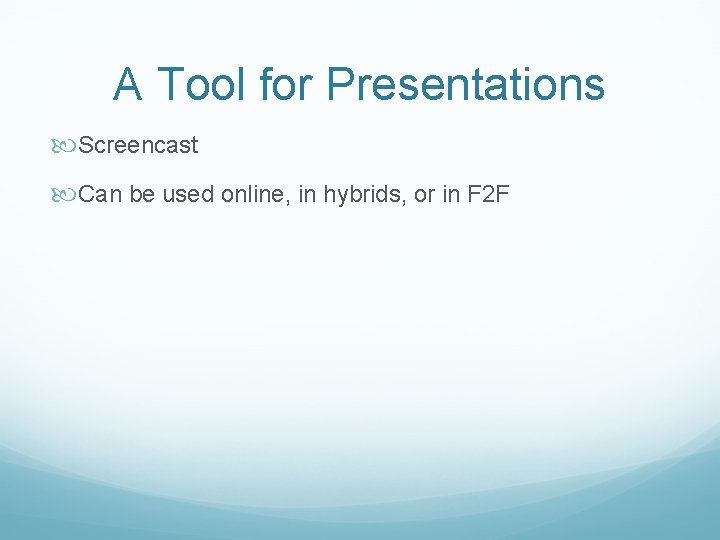 A Tool for Presentations Screencast Can be used online, in hybrids, or in F