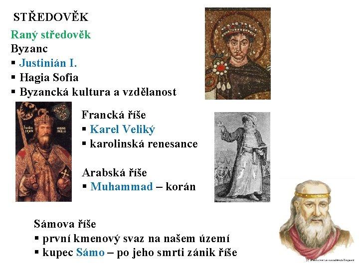 STŘEDOVĚK Raný středověk Byzanc § Justinián I. § Hagia Sofia § Byzancká kultura a