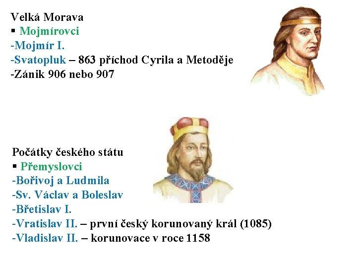 Velká Morava § Mojmírovci -Mojmír I. -Svatopluk – 863 příchod Cyrila a Metoděje -Zánik