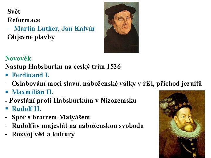 Svět Reformace - Martin Luther, Jan Kalvín Objevné plavby Novověk Nástup Habsburků na český