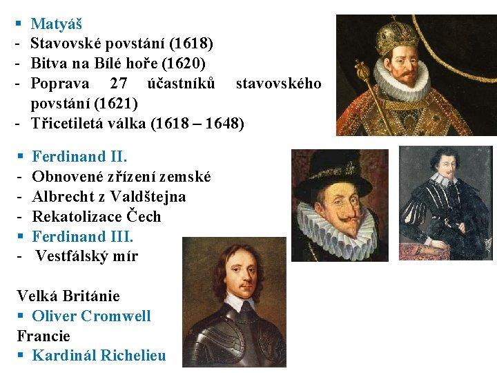§ - Matyáš Stavovské povstání (1618) Bitva na Bílé hoře (1620) Poprava 27 účastníků