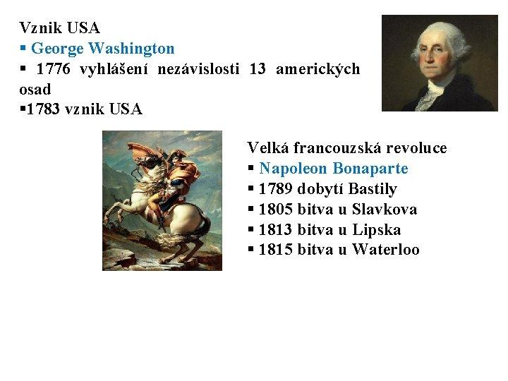 Vznik USA § George Washington § 1776 vyhlášení nezávislosti 13 amerických osad § 1783