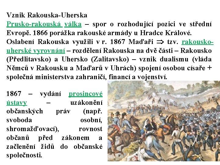 Vznik Rakouska-Uherska Prusko-rakouská válka – spor o rozhodující pozici ve střední Evropě. 1866 porážka