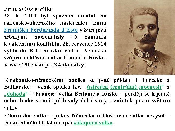 První světová válka 28. 6. 1914 byl spáchán atentát na rakousko-uherského následníka trůnu Františka