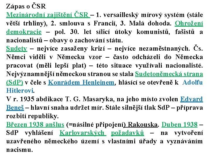 Zápas o ČSR Mezinárodní zajištění ČSR – 1. versailleský mírový systém (stále větší trhliny),