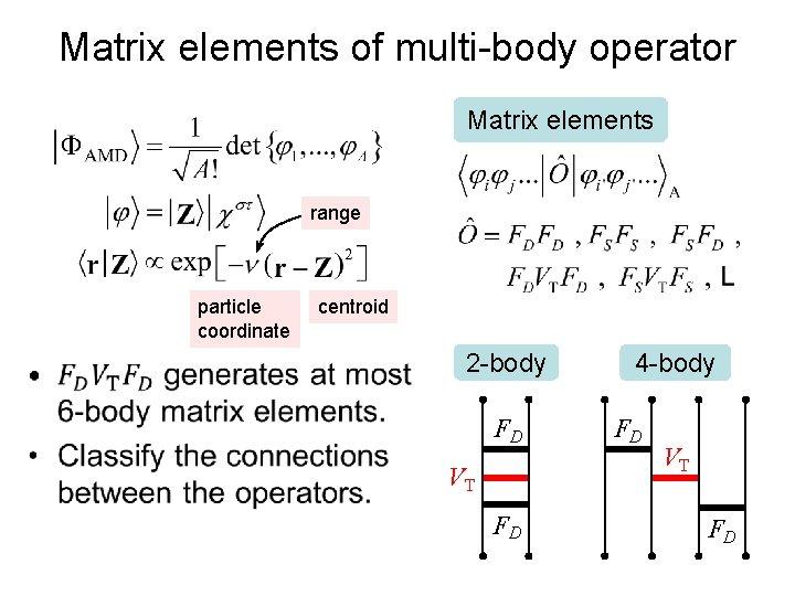 Matrix elements of multi-body operator Matrix elements range particle coordinate • centroid 2 -body