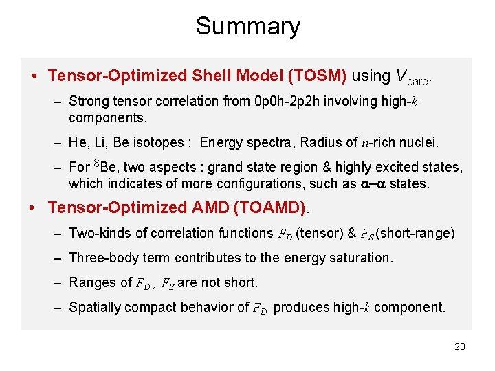 Summary • Tensor-Optimized Shell Model (TOSM) using Vbare. – Strong tensor correlation from 0