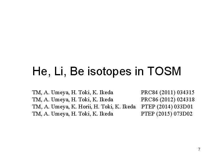 He, Li, Be isotopes in TOSM TM, A. Umeya, H. Toki, K. Ikeda PRC