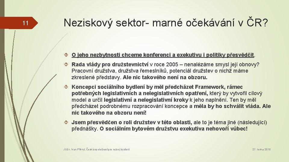 11 Neziskový sektor- marné očekávání v ČR? O jeho nezbytnosti chceme konferenci a exekutivu