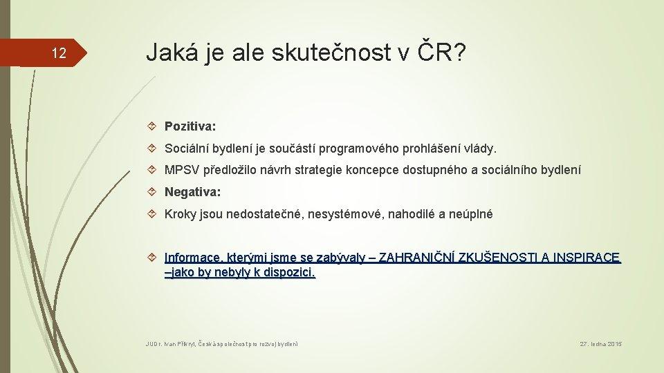 12 Jaká je ale skutečnost v ČR? Pozitiva: Sociální bydlení je součástí programového prohlášení