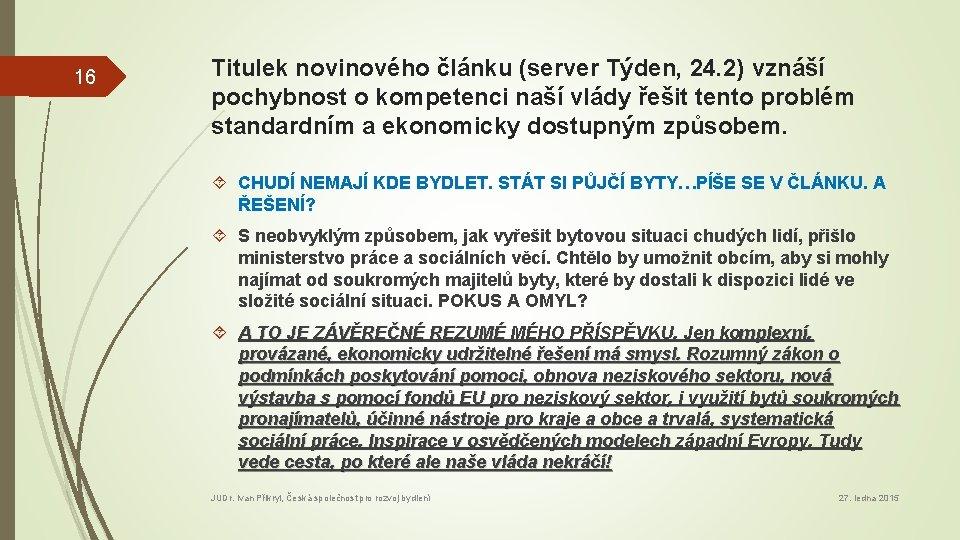 16 Titulek novinového článku (server Týden, 24. 2) vznáší pochybnost o kompetenci naší vlády