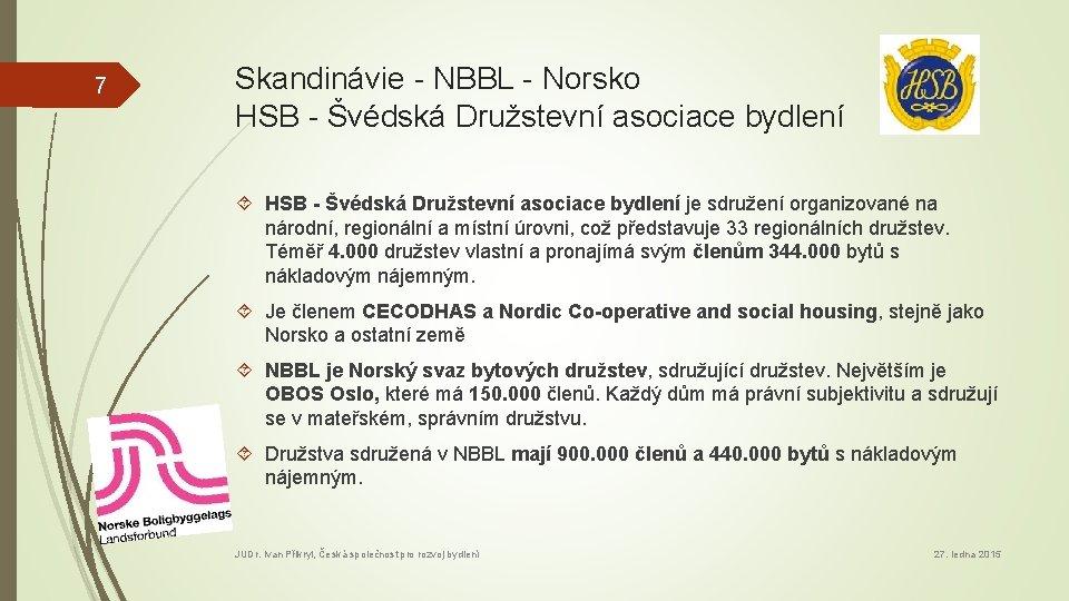 7 Skandinávie - NBBL - Norsko HSB - Švédská Družstevní asociace bydlení je sdružení