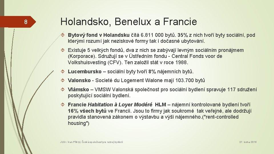 8 Holandsko, Benelux a Francie Bytový fond v Holandsku čítá 6. 811 000 bytů.