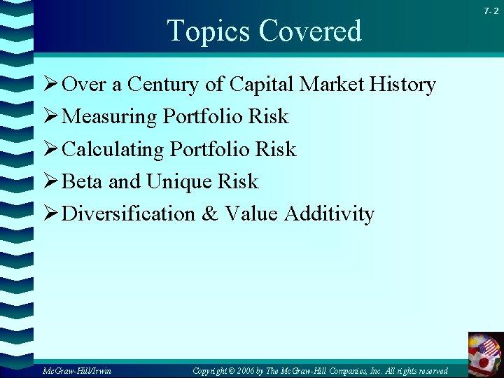 Topics Covered Ø Over a Century of Capital Market History Ø Measuring Portfolio Risk