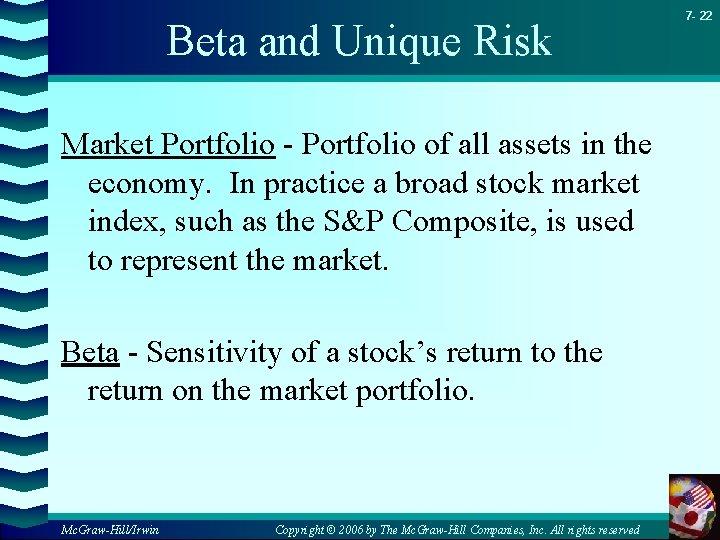 Beta and Unique Risk Market Portfolio - Portfolio of all assets in the economy.