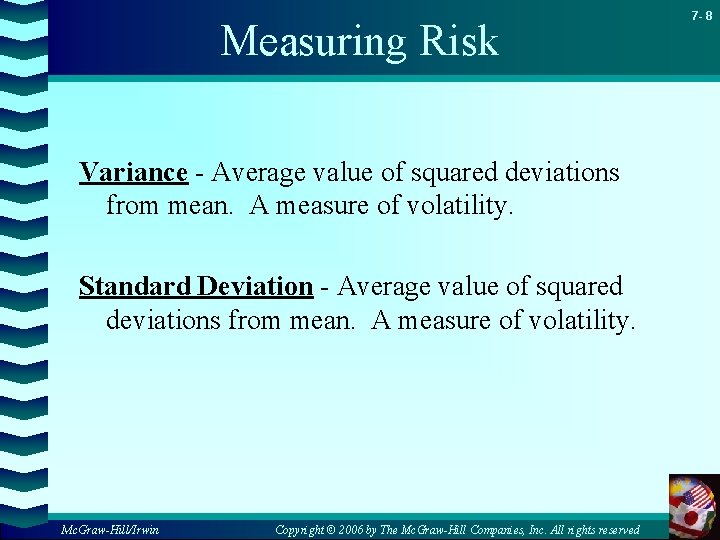 Measuring Risk Variance - Average value of squared deviations from mean. A measure of