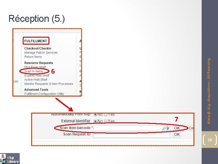 6 7 Alma @ ULg - Acquisitions - (4) Receiving Réception (5. ) 10