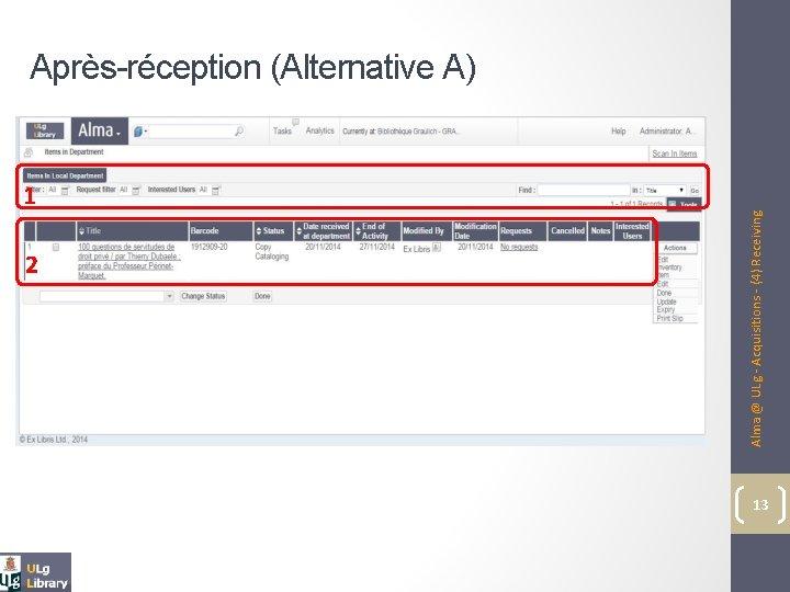1 2 Alma @ ULg - Acquisitions - (4) Receiving Après-réception (Alternative A) 13