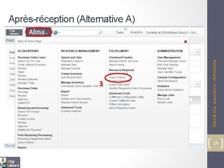 3 Alma @ ULg - Acquisitions - (4) Receiving Après-réception (Alternative A) 17