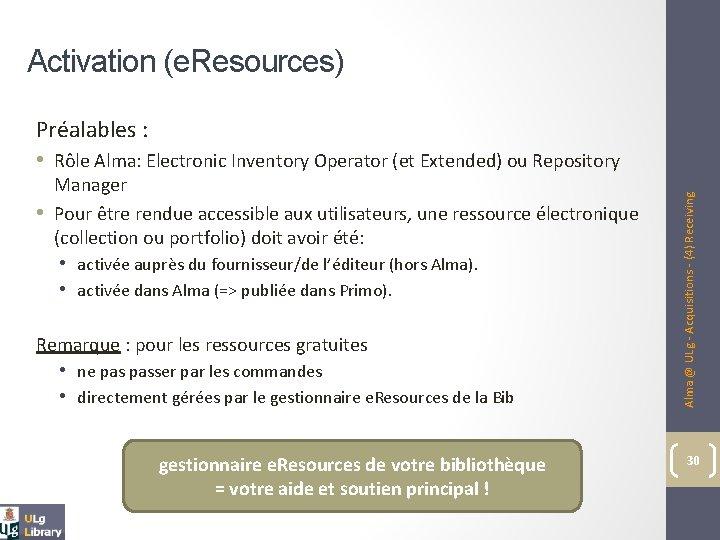 Activation (e. Resources) • Manager Pour être rendue accessible aux utilisateurs, une ressource électronique