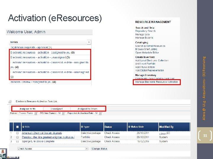Alma @ ULg - Acquisitions - (4) Receiving Activation (e. Resources) 31