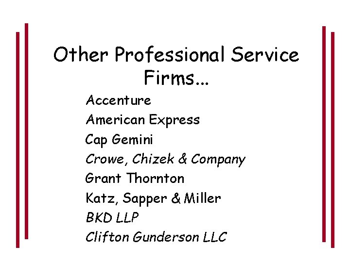 Other Professional Service Firms. . . Accenture American Express Cap Gemini Crowe, Chizek &