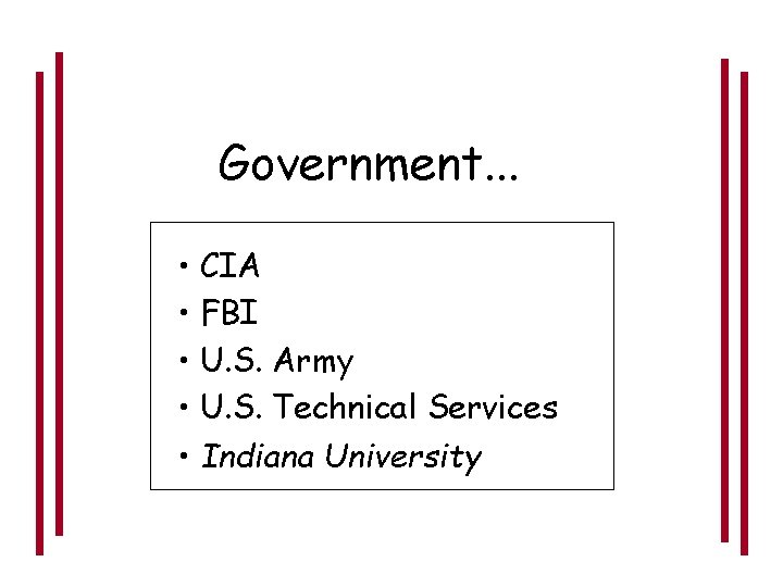 Government. . . • CIA • FBI • U. S. Army • U. S.