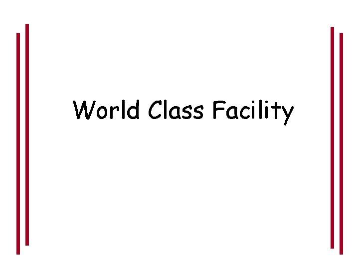 World Class Facility