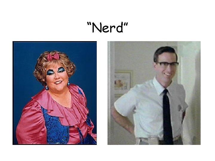 """""""Nerd"""""""