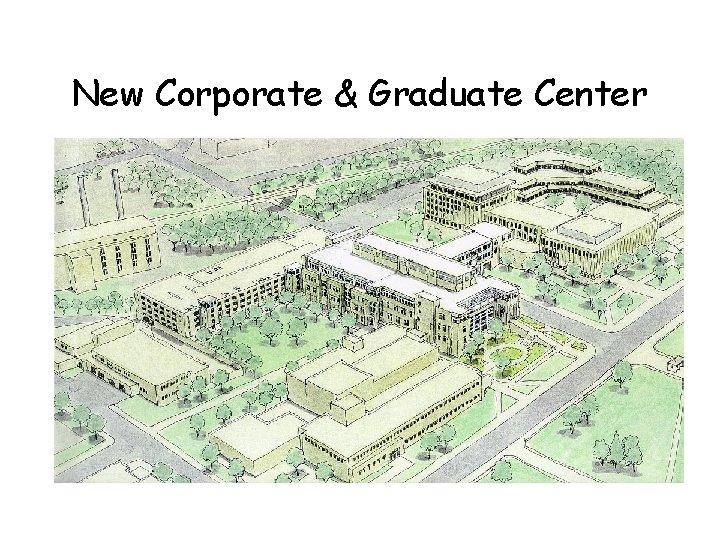 New Corporate & Graduate Center